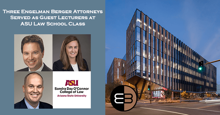 Engelman Berger Guest Lecturers at ASU Law School